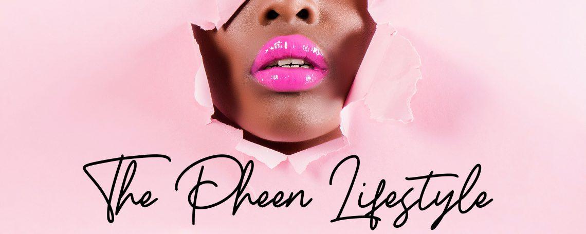 The Pheen Lifestyle |